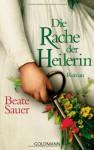 Die Rache der Heilerin: Roman - Beate Sauer