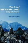 The Art of Richard Long: Complete Works - William Malpas