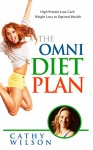 The Omni Diet Plan: High Protein Low Carb Weight Loss to Optimum Health - Cathy Wilson