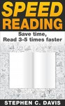 Speed Reading: Save Time, Read 3-5 Times Faster (Self-Improvement) - Stephen Davis