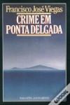 Crime em Ponta Delgada - Francisco José Viegas