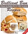Brilliant Bun Recipes - How to Bake Buns Like A Pro! - Judith Stone
