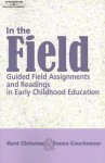In The Field: Guided Field Assignments and Readings in Early Childhood Education - Kent Chrisman, Donna Couchenour