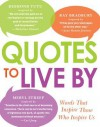 Quotes to Live by: Discover Your Best Life from the Words That Inspire Those Who Inspire Us - Adams Media