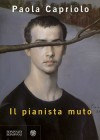 Il pianista muto - Paola Capriolo