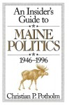 An Insider's Guide to Maine Politics 1946-1996 - Christian P. Potholm