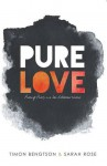 Pure Love: Pursuing Purity in a Sex-Obsessed World - Timon Bengtson, Sarah Rose