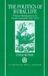 The Politics of Rural Life: Political Mobilization in the French Countryside 1846-1852 - Peter McPhee