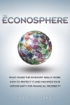The Econosphere: What Makes the Economy Really Work, How to Protect It, and Maximize Your Opportunity for Financial Prosperity - Craig Thomas