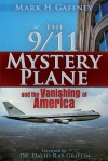 The 9/11 Mystery Plane: And the Vanishing of America - Mark H. Gaffney, David Ray Griffin