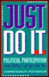Just Do It: Political Participation in the 1990s - Christian P. Potholm, Richard E. Morgan, Eric Potholm, Erik Potholm