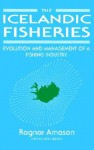 The Icelandic Fisheries: Evolution And Management Of A Fishing Industry - Ragnar Arnason