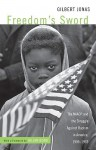 Freedom's Sword: The NAACP and the Struggle Against Racism in America, 1909-1969 - Gilbert Jonas