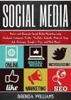 Social Media: Master and Dominate: Social Media Marketing:Using Facebook, Instagram, Twitter, YouTube, LinkedIn, Snap Chat, Pinterest, Google+, Vine, and Much more! - Brenda Williams
