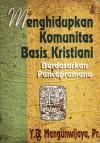 Menghidupkan Komunitas Basis Kristiani Berdasarkan Pancapramana - Y.B. Mangunwijaya