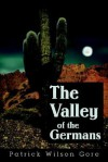 The Valley of the Germans - Patrick Wilson Gore