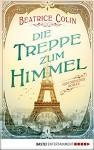 Die Treppe zum Himmel: Historischer Roman (German Edition) - Beatrice Colin, Britta Evert