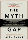 The Myth Gap: What Happens When Evidence and Arguments Aren't Enough - Alex Evans