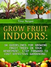 Grow Fruit Indoors: 34 Guidelines for Growing Fruit Trees in Your apartment. Step Forward to Cost-Effective Gardening (Grow fruit indoors, grow fruit trees, grow fruits indoors for beginners) - Tina Morgan