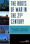 The Roots of War in the 21st Century: Geography, Hegemony, and Politics in Asia-Pacific - Randall Doyle