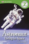 Astronaut Living in Space (DK Readers Level 2) - Kate Hayden