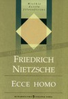 Ecce homo : jak się staje, czym się jest - Friedrich Nietzsche