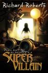 By Richard Roberts Please Don't Tell My Parents I'm a Supervillain - Richard Roberts