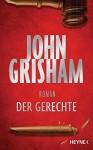 Der Gerechte: Roman - John Grisham, Kristiana Dorn-Ruhl, Imke Walsh-Araya, Bea Reiter