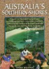 Australia's Southern Shores: A Guide to Australia's Unique and Fascinating Southern Coast from Southern Nsw, Victoria, Tasmania, South Australia To - Harry Breidahl