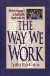 The Way We Work: A Practical Approach for Dealing With People on the Job - Cynthia Ulrich Tobias