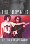 Touched by Grace: My Time with Jeff Buckley - William Lane Lane Craig, Ron Highfield, Gregory A a Boyd, Gary Lucas