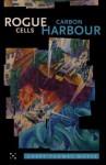 Rogue Cells / Carbon Harbour - Garry Thomas Morse