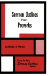Sermon Outlines From Proverbs - Charles R. Wood