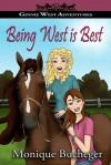 Being West is Best: A Ginnie West Adventure - Monique Bucheger
