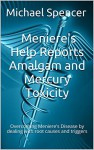 Meniere's Help Reports Amalgam and Mercury Toxicity: Overcoming Meniere's Disease by dealing with root causes and triggers (The Meniere's Help Reports Book 4) - Michael Spencer