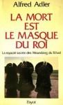 La mort est le masque du roi: La royaute sacree des Moundang du Tchad (Bibliotheque scientifique) - Alfred Adler