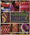 The Knitting Palette: 27 Stunning Colour Inspired Designs - Kristin Nicholas
