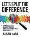 Let's Split the Difference: Your Guide to Clarifying the Differences Between Similar Types - Susan Nash
