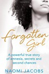 Forgotten Girl: A Powerful True Story of Amnesia, Secrets and Second Chances - Naomi Jacobs