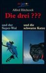 Die drei ??? und der Super-Wal / ... und die schwarze Katze. - Alfred Hitchcock, William Arden