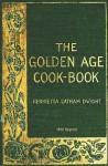 The Golden Age Cookbook - 1898 Reprint - Henrietta Latham Dwight