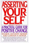 Asserting Yourself: A Practical Guide for Positive Change - Sharon Anthony Bower, Gordon H. Bower