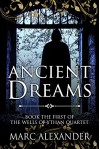 Ancient Dreams (The Wells of Ythan Quartet Book 1) - Marc Alexander