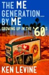 The Me Generation... By Me (Growing Up in the '60s) - Ken Levine