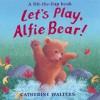 Let's Play, Alfie Bear! (Alfie Bear) - Catherine Walters
