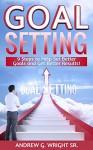 Goal Setting:9 Steps To Help Set Better Goals and Get Better Results: Goal Setting: Set Better Goals - Andrew Wright