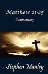 Matthew 21-25 Commentary - Stephen Manley