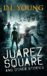 Juarez Square and Other Stories - D.L. Young