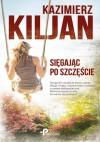 Sięgając po szczęście - Kazimierz Kiljan