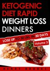 Ketogenic Diet: Rapid Weight Loss Dinners Volume 3: Lose Up To 30 Lbs. In 30 Days (20 Free Ebooks Included) - Henry Brooke